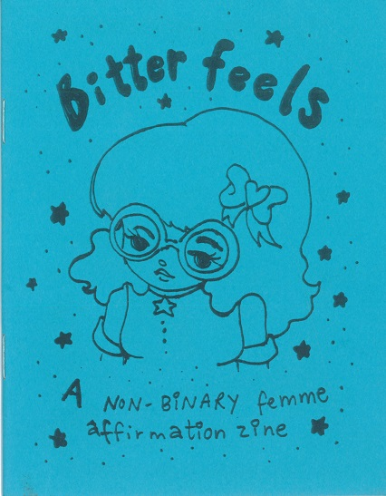 Cover Image for Bitter Feels: A Non-Binary Femme Affirmation Zine