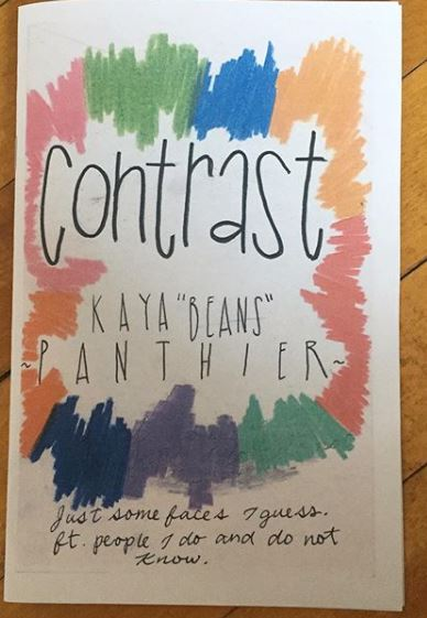 "a colourful half size zine with the words 'contrast' by kaya ""beans"" panthier and ""just some faces I guess, featuring people I do and do not know."""